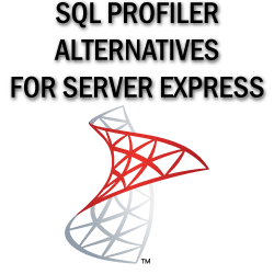 SQL profiler alternatives for SQL Express